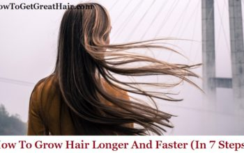 How To Grow Hair Longer And Faster (In 7 Steps)