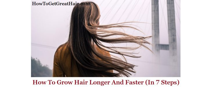 How To Grow Hair Longer And Faster (In 12 Steps)