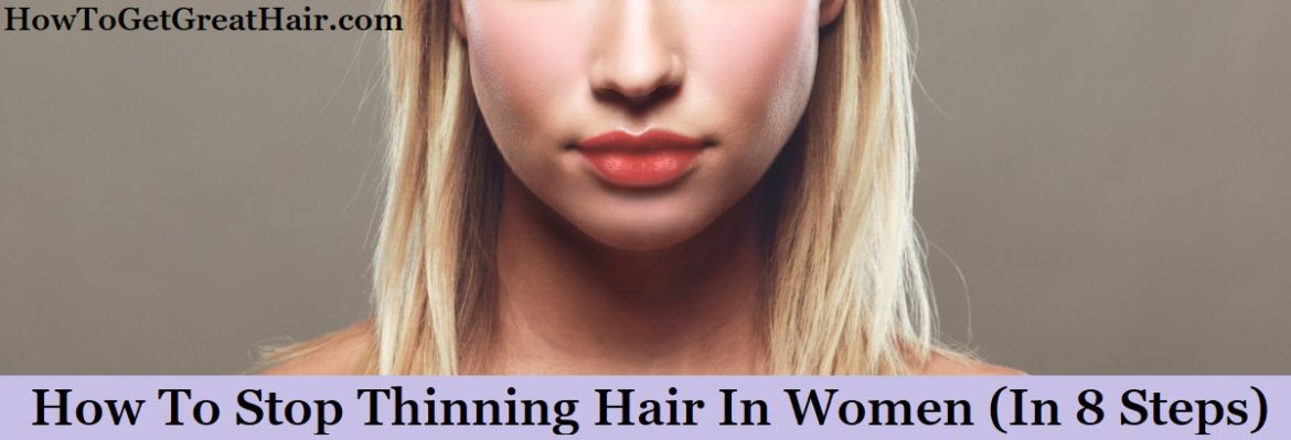 How To Stop Thinning Hair In Women (In 8 Steps)
