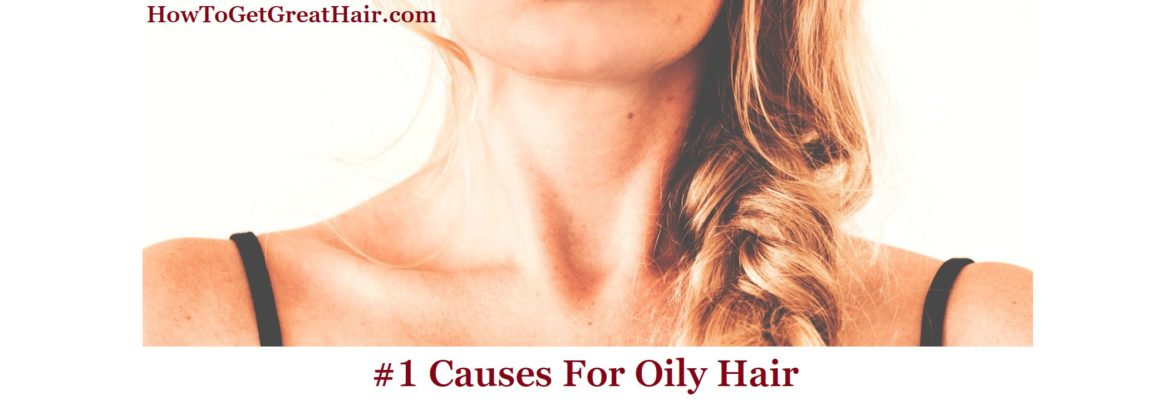 #1 Causes For Oily Hair