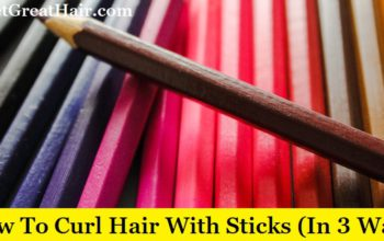 How To Curl Your Hair With Sticks (In 3 Ways)