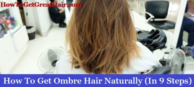How To Get Ombre Hair Naturally (In 9 Steps)