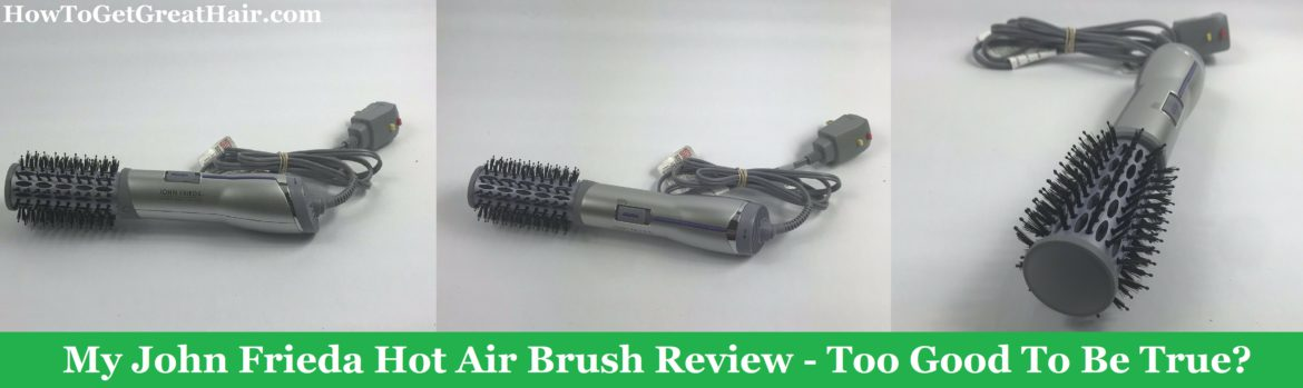 My John Frieda Hot Air Brush Review – Too Good To Be True?