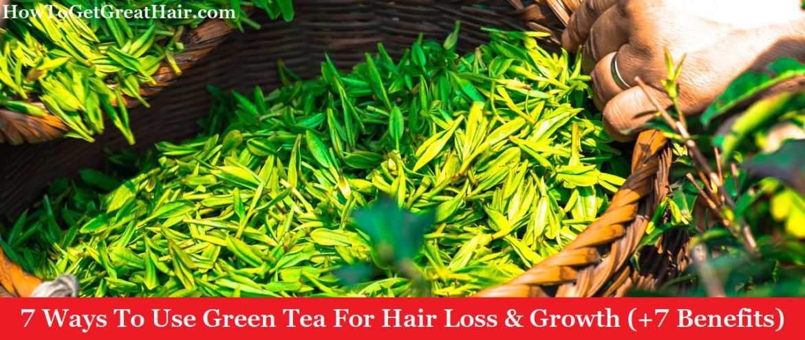 7 Ways To Use Green Tea For Hair Loss & Growth (+7 Benefits)