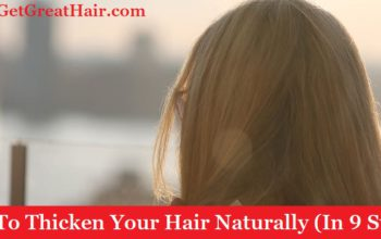 How To Thicken Your Hair Naturally (In 9 Steps)